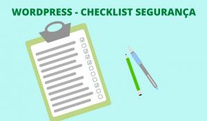 Lista de ações para aumentar a segurança do WordPress