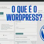 O que é o WordPress – CMS Nº 1 na criação de sites