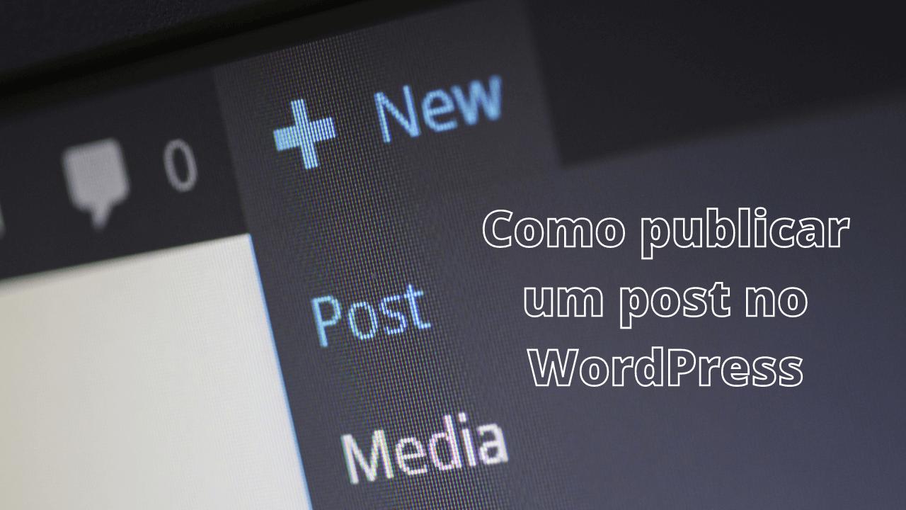 Read more about the article Como publicar um post no WordPress